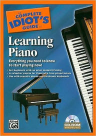The Complete Idiot's Guide to Learning Piano: Everything You Need to Know to Start Playing Now!, CD-ROM with UV Coating - Alfred Publishing Staff