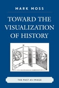 Toward the Visualization of History - Mark Moss