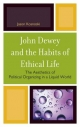John Dewey and the Habits of Ethical Life - Jason Kosnoski
