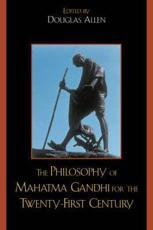 The Philosophy of Mahatma Gandhi for the Twenty-First Century - Douglas Allen (editor), Bhikhu Parekh (contributions), Anthony Parel (contributions), Vinit Haksar (contributions), Richard L. Johnson (contributions), Nicholas F. Gier (contributions), Fred Dallmayr (contributions), Joseph Prabhu (contributions), Naresh