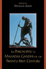 The Philosophy of Mahatma Gandhi for the Twenty-First Century - Douglas Allen (editor), Bhikhu Parekh (contributions), Anthony Parel (contributions), Vinit Haksar (contributions), Richard L. Johnson (contributions), Nicholas F. Gier (contributions), Fred Dallmayr (contributions), Joseph Prabhu (contributions), Naresh