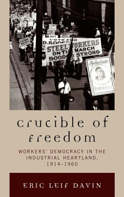 Crucible of Freedom: Workers' Democracy in the Industrial Heartland, 1914 1960 - Davin, Eric Leif