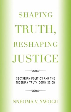 Shaping Truth, Reshaping Justice: Sectarian Politics and the Nigerian Truth Commission - Nwogu, Nneoma V.