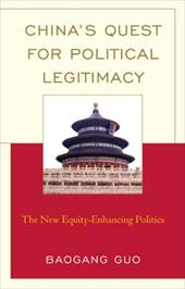 China's Quest for Political Legitimacy: The New Equity-Enhancing Politics - Guo, Baogang