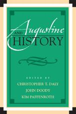 Augustine and History - Christopher T. Daly (editor), John Doody (editor), Kim Paffenroth (editor), Peter Busch (contributions), James T. Carroll (contributions), Floy Doull (contributions), Marylu Hill (contributions), Gregory Hoskins (contributions), Kari Kloos (contributions)
