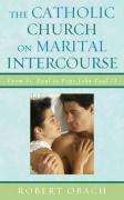 The Catholic Church on Marital Intercourse: From St. Paul to Pope John Paul II