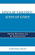Sites of Violence, Sites of Grace - Cynthia Hess