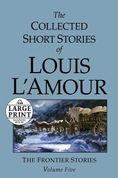 The Collected Short Stories of Louis L'Amour: Unabridged Selections from the Frontier Stories, Volume 5 - L'Amour, Louis