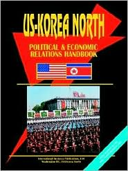 Us Korea North Political And Economic Relations Handbook - Usa Ibp