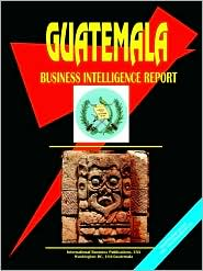 Guatemala Business Intelligence Report - Usa Ibp