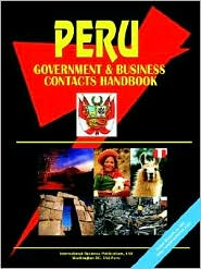 Peru Government And Business Contacts Handbook - Usa Ibp