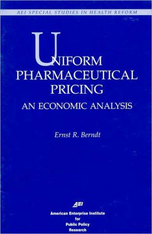 Uniform Pharmaceutical Pricing: AN ECONOMIC ANALYSIS - Ernst R. Berndt