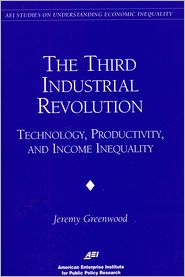 The Third Industrial Revolution:: Technology, Productivity, and Income Inequality - Jeremy Greenwood