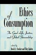 Ethics of Consumption: The Good Life, Justice, and Global Stewardship: The Good Life, Justice, and Global Stewardship