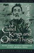 Of Camel Kings and Other Things: Rural Rebels Against Modernity in Late Imperial China