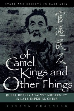 Of Camel Kings and Other Things: Rural Rebels Against Modernity in Late Imperial China - Prazniak, Roxann