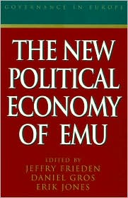 The New Political Economy of EMU - Jeffry Frieden, Daniel Gros (Editor), Erik Jones (Editor)