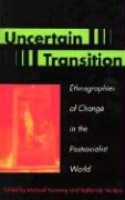 Uncertain Transition: Ethnographies of Change in the Postsocialist World: Ethnographies of Change in the Postsocialist World