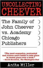 Uncollecting Cheever: The Family of John Cheever vs. Academy Chicago Publishers - Anita Miller