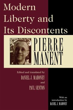 Modern Liberty and Its Discontents - Manent, Pierre Manet, Pierre
