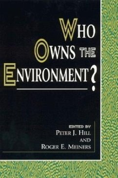 Who Owns the Environment? - Hill, Peter J. Meiners, Roger E.