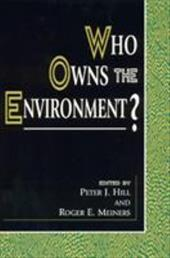 Who Owns the Environment? - Hill, Peter J. / Meiners, Roger E. / Anderson, Terry L.