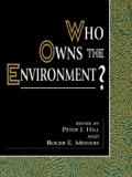 Who Owns the Environment? - Hill; Meiners; Anderson; Boudreaux; Brubaker; Carney; Allessi; Epstein; Leal; Norton; Smith; Wagn...