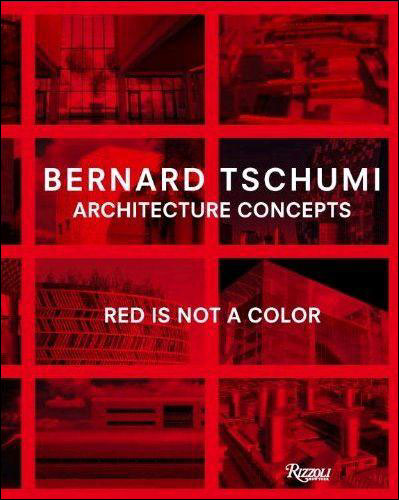 Bernard Tschumi architecture concepts : Red is not a color - Rizzoli Usa
