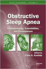 Obstructive Sleep Apnea: Pathophysiology, Comorbidities, and Consequences - Clete A. Kushida (Editor)