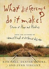 What Difference Do It Make?: Stories of Hope and Healing - Hall, Ron / Moore, Denver / Vincent, Lynn
