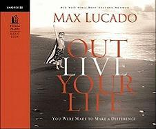 Outlive Your Life: You Were Made to Make a Difference
