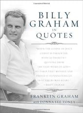 Billy Graham in Quotes - Graham, Franklin / Toney, Donna Lee