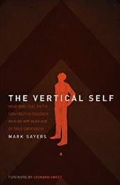 The Vertical Self: How Biblical Faith Can Help Us Discover Who We Are in an Age of Self Obsession - Sayers, Mark / Sweet, Leonard