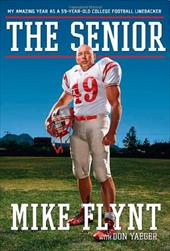 The Senior: My Amazing Year as a 59-Year-Old College Football Linebacker - Flynt, Mike / Yaeger, Don / James, Lebron