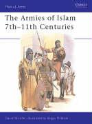 The Armies of Islam : 7th-11th Centuries (Men at Arms, 125)