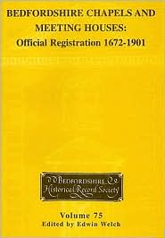 Bedfordshire Chapels and Meeting Houses: Official Registration 1672-1901 - Edwin Welch (Editor)