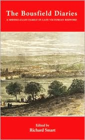 The Bousfield Diaries: A Middle-Class Family in Late Victorian Bedford - Richard Smart (Editor)