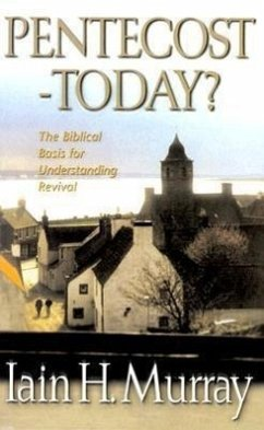 Pentecost Today?: The Biblical Basis for Understanding Revival - Murray, Iain H. Murray, Aain H.