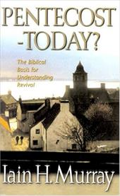 Pentecost Today?: The Biblical Basis for Understanding Revival - Murray, Iain H. / Murray, Aain H.