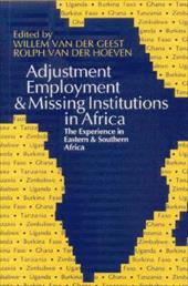 Adjustment, Employment and Missing Institutions in Africa: The Experience in Eastern and Southern Africa - Van Der Hoeven, Rolph / Geest, Willem Van Der / Hoeven, Rolph Van Der
