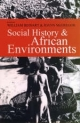 Social History and African Environments - William Beinart; JoAnn McGregor