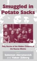 Smuggled in Potato Sacks: Fifty Stories of the Hidden Children of the Kaunas Ghetto