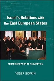 Israel's Relations with the East European States: From Disruption to Resumption - Yosef Govrin