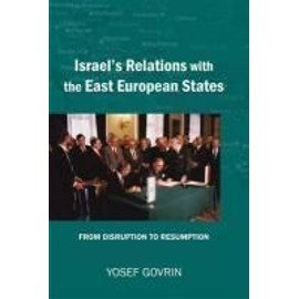 Israel's Relations with the East European States: From Disruption (1967) to Resumption (1989-91) - Yosef Govrin