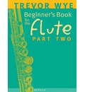 A Beginners Book for the Flute: Pt. 2 - Trevor Wye