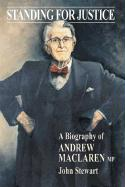Standing for Justice: A Biography of Andrew MacLaren MP