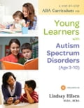 A Step-by-Step ABA Curriculum for Young Learners with Autism Spectrum Disorders (Age 3-10) - Hilsen, Lindsay