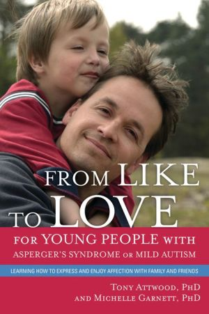 From Like to Love for Young People with Asperger's Syndrome (Autism Spectrum Disorder): Learning How to Express and Enjoy Affection with Family and Friends - Michelle Garnett, Tony Attwood