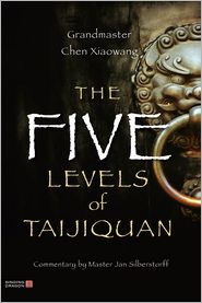 The Five Levels of Taijiquan - Xiaowang Chen, Christina Schulz (Translator), Commentaries by Jan Silberstorff