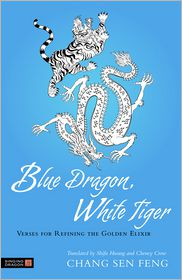 Blue Dragon, White Tiger: Verses for Refining the Golden Elixir - Chang Sen Feng, S. Robertson (Illustrator), Shifu Hwang (Translator), Cheney Crow (Translator)